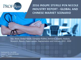 2016 INSUPE STERILE PEN NEEDLE INDUSTRY REPORT - GLOBAL AND CHINESE MARKET SCENARIO.pdf