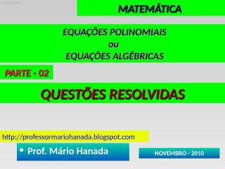 EQUACOES POLINOMIAIS ou ALGEBRICAS - PARTE 02.pps